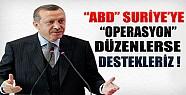 Erdoğan: ABD Suriye'ye Operasyon Yaparsa Destekleriz
