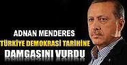 Erdoğan: Adnan Menderes, Türkiye'nin Demokrasi Tarihine Damgasını Vurdu