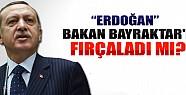 Erdoğan Bakan Bayraktar'ı Fırçaladı mı?