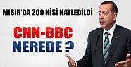 Erdoğan: CNN-BBC Mısır'daki Katliamı Neden Görmüyor?