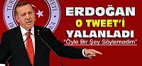 Erdoğan O Tweet'i Yalanladı
