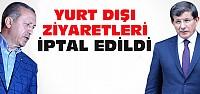 Erdoğan ve Davutoğlu'nun Ziyaretleri İptal