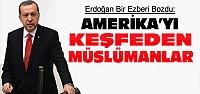 Erdoğan:Amerika'yı Colomb Keşfetmedi