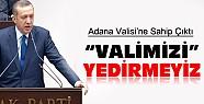 Erdoğan'dan Adana Valisi İle İlgili İlk Açıklama Geldi