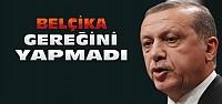 Erdoğan'dan Belçika'ya:Hesabını verin