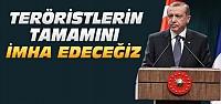 Erdoğan'dan operasyonlara ilişkin açıklamalar