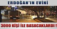 Erdoğan'ın Evini 3000 Kişi İle Basacaklardı!