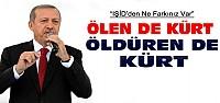 Erdoğan:IŞİD'den Ne Farkınız V ar ?