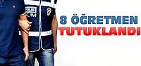 Ereğli'de 8 öğretmene tutuklama kararı