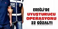 Ereğli'de uyuşturucu operasyonu-22 kişi gözaltına alındı