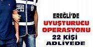 Ereğli'deki uyuşturucu operasyonunda 22 kişi adliyede