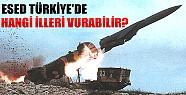 Esed Türkiye'de Hangi İlleri Vurabilir?