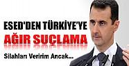 Esed'den Türkiye'ye Ağır Suçlama