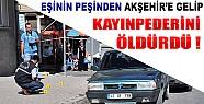 Eşinin Peşinden Akşehir'e Gelip Kayınpederini Öldürdü