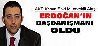 Konya Milletvekili Erdoğan'ın Başdanışmanı Oldu
