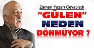 Fethullah Gülen Türkiye'ye Neden Dönmüyor ? Zaman Yazarı Cevapladı