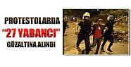 Gezi Protestolarında 27 Yabancı Göz Altına Alındı!
