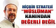 Görmez: Hiçbir Strateji Müslüman Kanından Değerli Değil