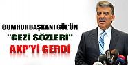 Gül'ün Gezi Sözleri AKP'yi Gerdi