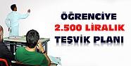 Hükümetten Öğrencilere 2.500 TL Teşvik Planı