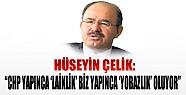 Hüseyin Çelik'ten CHP'ye Sert Tepki