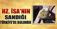 Hz. İsa'nın Sandığı Türkiye'de Bulundu