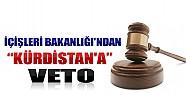 İçişleri Bakanlığı'ndan Kürdistan'a Veto