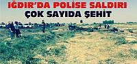 Iğdır'da Polis Minibüsüne Saldırı:13 Şehit Var