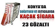 Konya'da Isıtıcı ve Soğutucularda Kaçak  Sigara: 23 Gözaltı