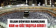 İslam Alemi Ramazana Kan ve Göz Yaşıyla Girdi!