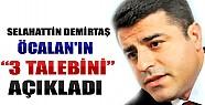 İşte Öcalan'ın 3 Talebi