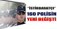 İstihbaratçı 160 Polisin Yeri Değişti