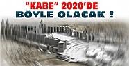 Kabe'nin 2020'deki Hali Böyle Olacak