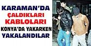 Karaman'da Çaldıkları Kabloları Konya'da Yakarken Yakalandılar
