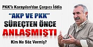 Karayılan: AKP ve PKK Süreçten Önce Anlaşmıştı