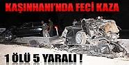 Kaşınhanı'nda Feci Kaza: 1 Ölü, 5 Yaralı!