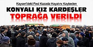 Kayseri'deki Kazada Ölen Konyalı Kız Kardeşler Toprağa Verildi