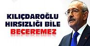 Kemal Kılıçdaroğlu hırsızlığı bile beceremez
