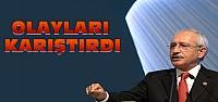 Kemal Kılıçdaroğlu Olayları Karıştırdı