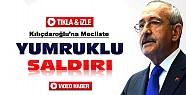 Kemal Kılıçdaroğlu'na yumruklu saldırı-VİDEOHABER-Tıkla İzle