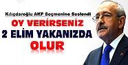 Kılıçdaroğlu: AKP'ye Oy Verirseniz İki Elim Yakanızda Olur