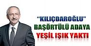 Kılıçdaroğlu Başörtülü Adaya Yeşil Işık Yaktı
