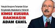 Kılıçdaroğlu Erdoğan'a Yüklendi:Adam Cahil