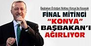 Konya Başbakan Erdoğan'ı Final Mitingiyle Ağırlıyor