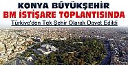 Konya Büyükşehir BM Toplantısına Türkiye'den Tek Şehir Olarak Davet Edildi