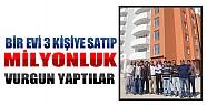 Konya'da 1 Evi 3 Kişiye Satıp Milyonluk Vurgun Yaptılar
