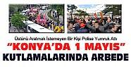 Konya'da 1 Mayıs Kutlamalarında Arbede Yaşandı
