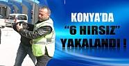 Konya'da 3 farklı OLayla İlgili 6 Hırsız Yakalandı