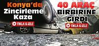 Konya'da 40 Araç Birbirine Girdi-VİDEO