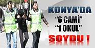 Konya'da 6 Cami ve 1 Okul Soyan Hırsız Yakalandı